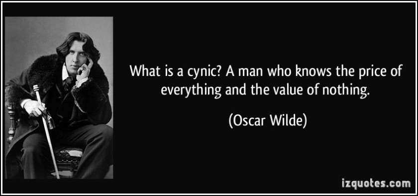 quote-what-is-a-cynic-a-man-who-knows-the-price-of-everything-and-the-value-of-nothing-oscar-wilde-198115